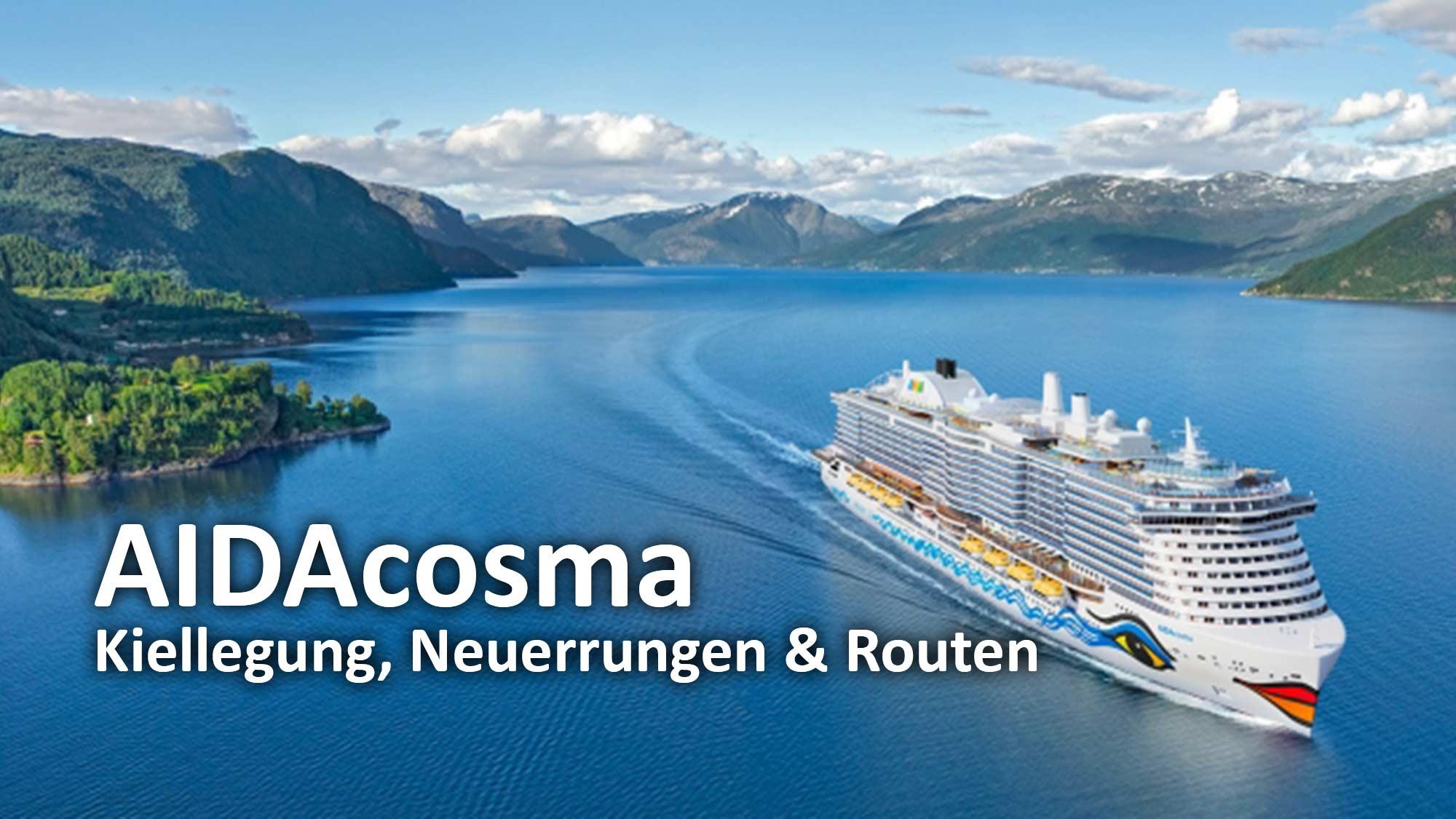 AIDAcosma - Kiellegung, Neuerungen und Routen